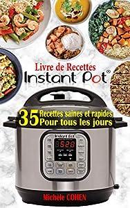 Livre de Recettes Instant Pot: Découvrez la Cuisine Saine avec 35 Recettes Inratables au Robot Cuiseur Instant Pot ; Recettes Instant Pot Faciles, Rapides ...