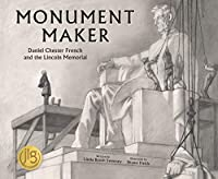 Monument Maker: Daniel Chester French and the Lincoln Memorial
