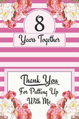 8th Anniversary Journal Lined Notebook 8th Anniversary Gifts For Her Funny 8 Year Wedding Anniversary Celebration Gift 8 Years Together By Shanley Ruslove