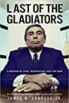 Last of the Gladiators: A Memoir of Love, Redemption, and the Mob