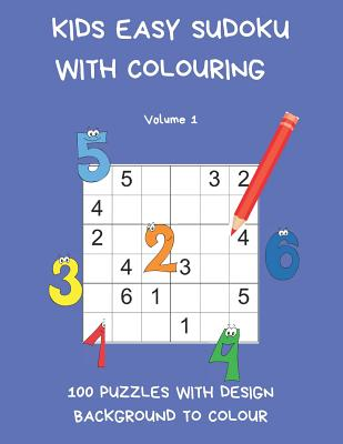 Kids Easy Sudoku with Colouring Volume 1: 100 Puzzles with design background to colour. Children have twice the fun with one book. UK Edition