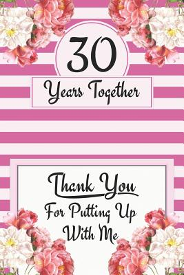30th Anniversary Journal Lined Notebook 30th Anniversary Gifts For Her Funny 30 Year Wedding Anniversary Celebration Gift 30 Years Together By Shanley Ruslove