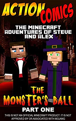 Action Comics: The Minecraft Adventures of Steve and Alex: The Monster's Ball – Part One (Minecraft Steve and Alex Adventures Book 33)