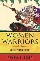 Women Warriors: An Unexpected History