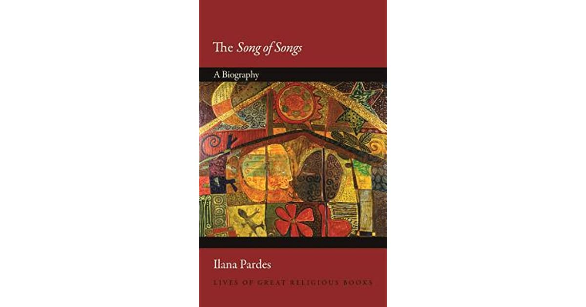 The Song Of Songs A Biography By Ilana Pardes