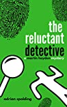 The Reluctant Detective: A humorous crime mystery (A Martin Hayden Mystery. Book 1)