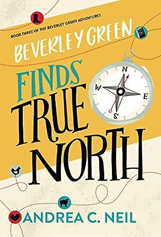 Beverley Green Finds True North (Beverley Green Adventures #3)