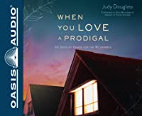 When You Love a Prodigal (Library Edition): 90 Days of Grace for the Wilderness