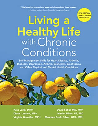 Living a Healthy Life with Chronic Conditions: Self-Management Skills for Heart Disease, Arthritis, Diabetes, Depression, Asthma, Bronchitis, Emphysema and Other Physical and Mental Health Conditions