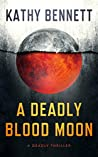A Deadly Blood Moon: A Deadly Thriller