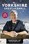 My Yorkshire Great and Small: Journey through Britain's finest county with The Yorkshire Vet
