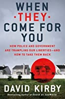 When They Come for You: How Police and Government Are Trampling Our Liberties - and How to Take Them Back