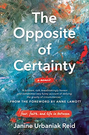 The Opposite of Certainty by Janine Urbaniak Reid