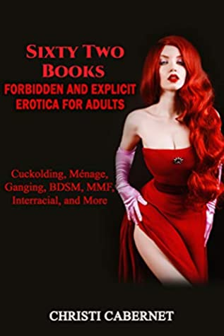 Forbidden and Explicit Erotica for Adults: Sixty Two Books: Cuckolding, Ménage, Ganging, BDSM, MMF, Interracial, and More (Explicit Rough Short Stories: ... Interracial, MMF, and More Book 3)