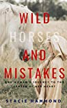 Wild Horses and Mistakes: One Woman's Journey to the Center of Her Heart