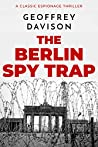 The Berlin Spy Trap: A classic espionage thriller