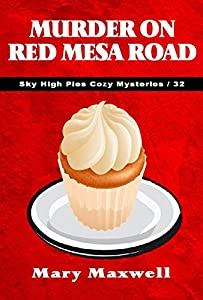 Murder on Red Mesa Road (Sky High Pies Cozy Mysteries Book 32)