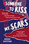 Someone to Kiss My Scars by Brooke Skipstone