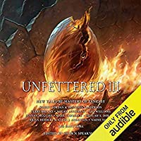 Unfettered III: New Tales by Masters of Fantasy (Unfettered, #3)