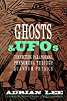 Ghosts & UFOs: Connecting Paranormal Phenomena through Quantum Physics