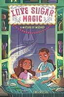 A Mixture of Mischief (Love Sugar Magic, #3)
