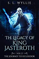 The Legacy of King Jasteroth Vol. 2: The Journey to Oclesedor