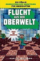 Flucht aus der Oberwelt: Roman für Minecrafter