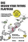 Das Design your Future Playbook: Veränderungen anstossen, Selbstwirksamkeit stärken, Wohlbefinden steigern