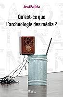 Qu'est-ce que l'archéologie des médias ?