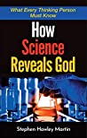 How Science Reveals God: What Every Thinking Person Must Know