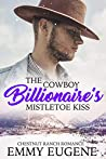 Cowboys Never Kiss Under the Mistletoe: A Johnson Brothers Novel (Chestnut Ranch Cowboy Billionaire Romance Book 2)