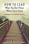 Book cover for How to Lead When You Don't Know Where You're Going: Leading in a Liminal Season