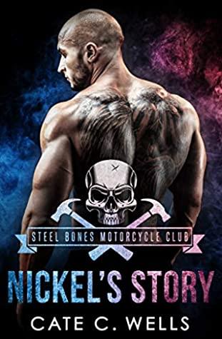 Cate C. Wells Nickels Story (Steel Bones Motor Cycle Club #3)