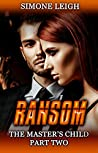 Ransom: A BDSM Menage Erotic Thriller (The Master's Child Book 2)