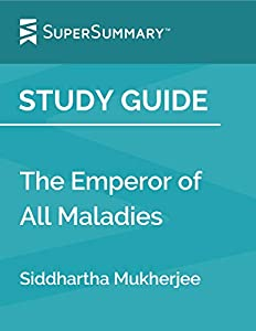 Study Guide: The Emperor of All Maladies by Siddhartha Mukherjee