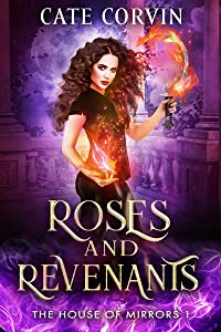 Roses and Revenants (The House of Mirrors, #1)
