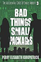 Bad Things, Small Packages (The Accidental Cases of Emily Abbott)