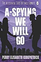 A-Spying We Will Go (The Accidental Cases of Emily Abbott)