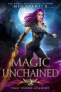 Magic Unchained (Half-Blood Academy, #4)