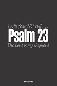 Psalm 23 I will Fear NO Evil... The Lord Is My Shepherd: A 6x9 Lined College Ruled Christian Notebook Journal