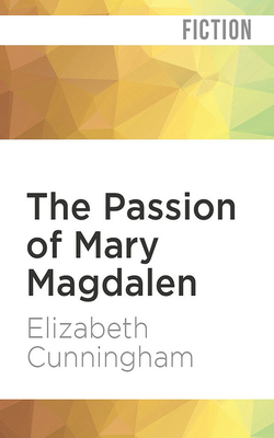 Ebook The Passion Of Mary Magdalen Maeve Chronicles 2 By Elizabeth Cunningham