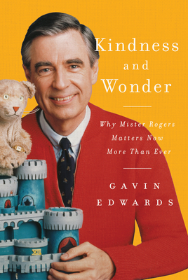 Kindness And Wonder Why Mister Rogers Matters Now More Than Ever By Gavin Edwards