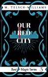 Our Red City (Rust & Magic #3)