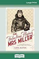 The Fabulous Flying Mrs Miller: An Australian's true story of adventure, danger, romance and murder (16pt Large Print Edition)