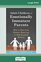 Adult Children of Emotionally Immature Parents: How to Heal from Distant, Rejecting, or Self-Involved Parents (16pt Large Print Edition)