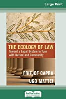 The Ecology of Law: Toward a Legal System in Tune with Nature and Community (16pt Large Print Edition)