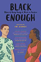 Black Enough: Stories of Being Young  Black in America
