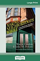Making Neighborhoods Whole: A Handbook for Christian Community Development (16pt Large Print Edition)