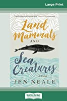 Land Mammals and Sea Creatures: A Novel (16pt Large Print Edition)