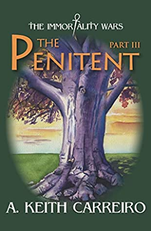 The Penitent: Part III (The Immortality Wars Book 3)